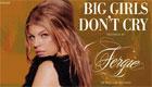 Paroles & vidéos : Fergie - Big girls don't cry